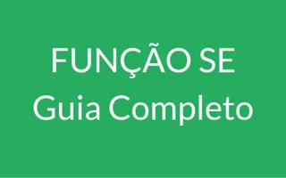 Função SE Excel – Guia Completo