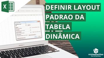 Layout Padrão Tabela Dinâmica no Excel